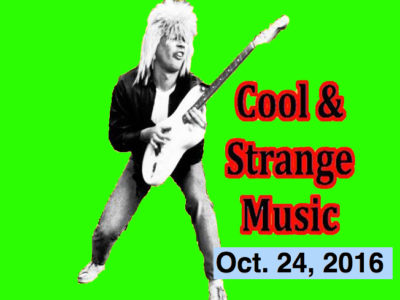 Cool & Strange Music for Oct. 24, 2016! Blaas of Glory, Victoria, PsyTrance in the 20s!